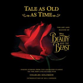 Tale as Old as Time: The Art and Making of Disney Beauty and the Beast—Inside Stories from the Animated Classic to the New Live-Action Film