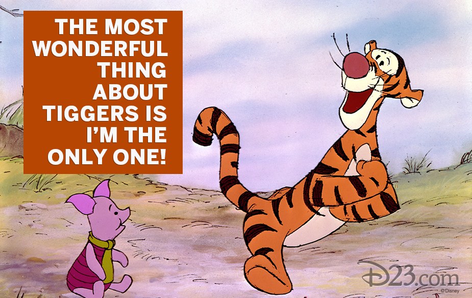 "Winnie the Pooh quote ""The most wonderful thing about Tiggers is I'm the only one!"""