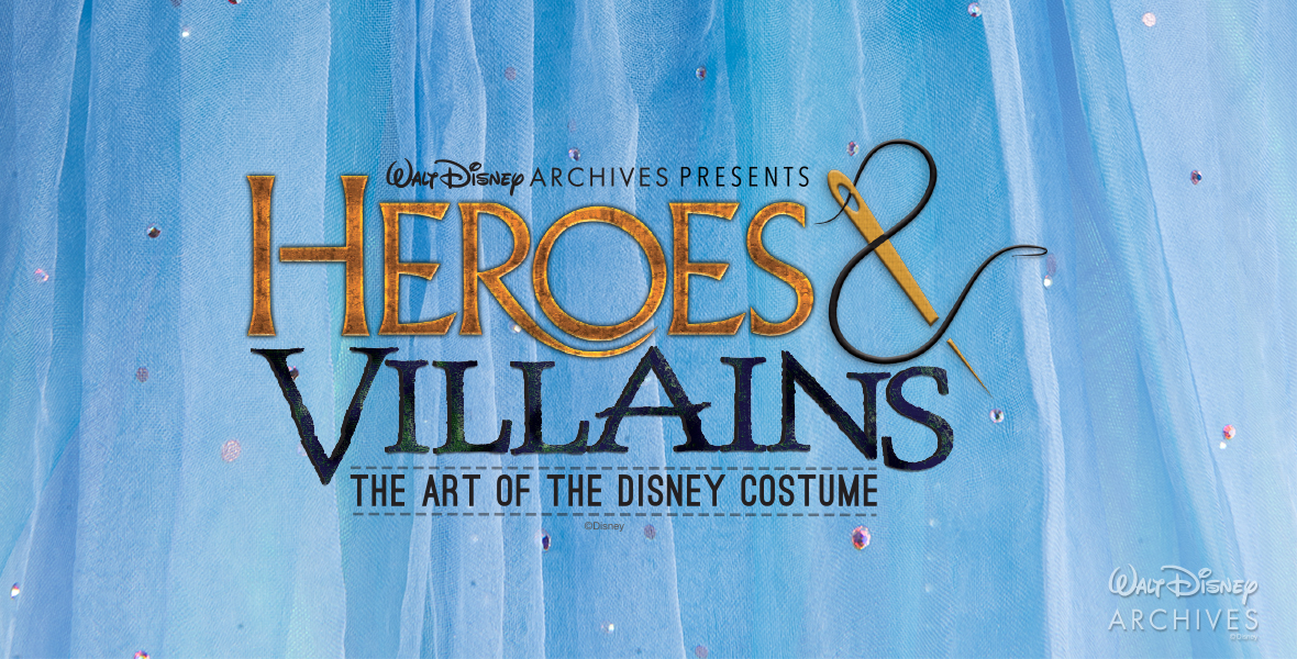 Walt Disney Archives Presents Heroes and Villains The Art of the Disney Costume