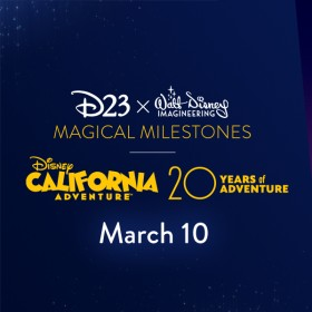 D23 x Walt Disney Imagineering Magical Milestones – Disney California Adventure Park 20th Anniversary