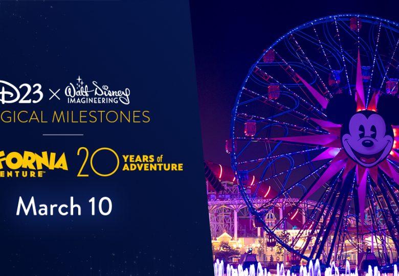 D23 x Walt Disney Imagineering Magical Milestones – Disney California Adventure Park 20th Anniversary
