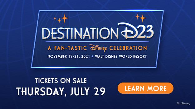 Destination D23 - A Fan-tastic Disney Celebration - November 19-21, 2021 - Walt Disney World Resort - The Biggest Disney Fan Event of the Year is Coming - LEARN MORE