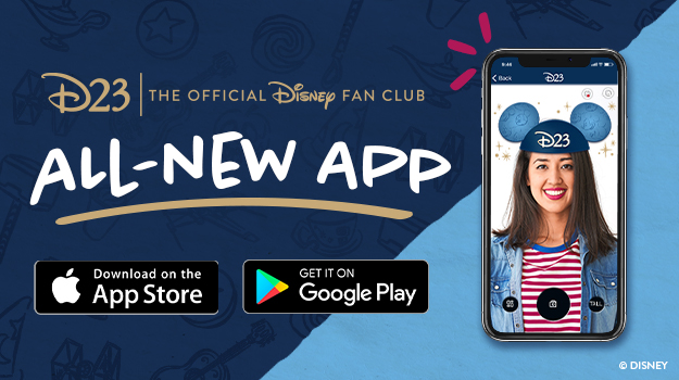 D23 The Official Disney Fan Club - All-New App - Download on the App Store or Get It on Google Play